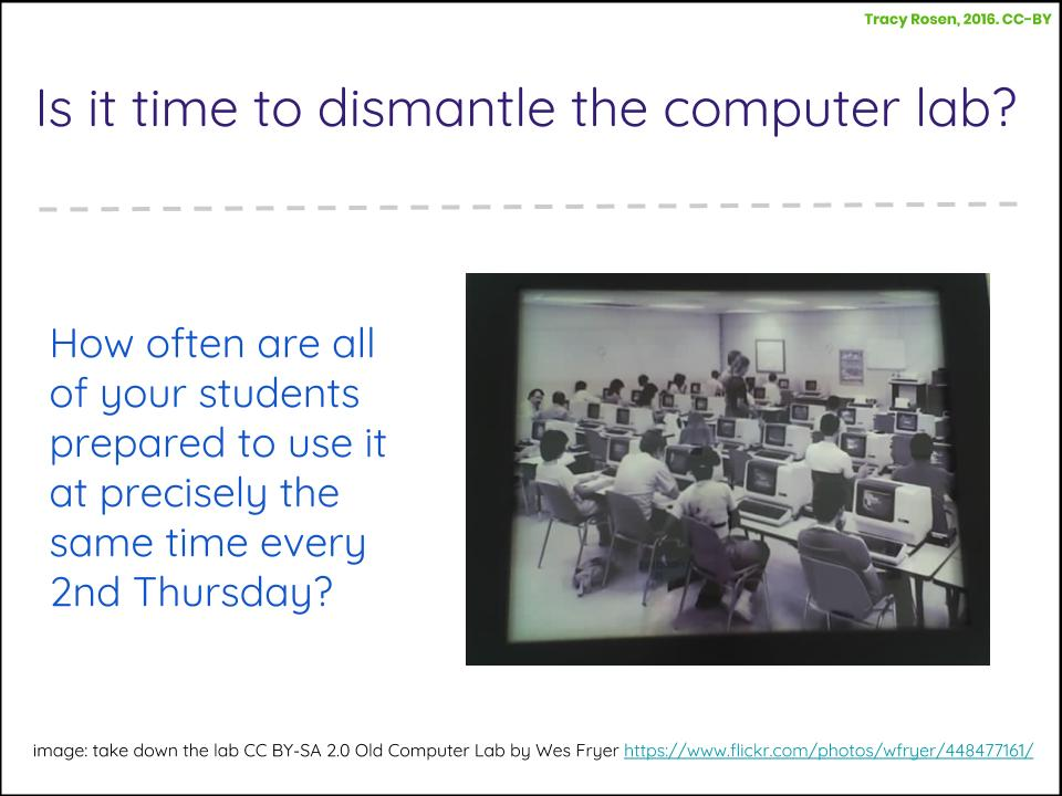Is it time to dismantle the computer lab? How often is everybody ready to use a computer at precisely the same time every Friday?