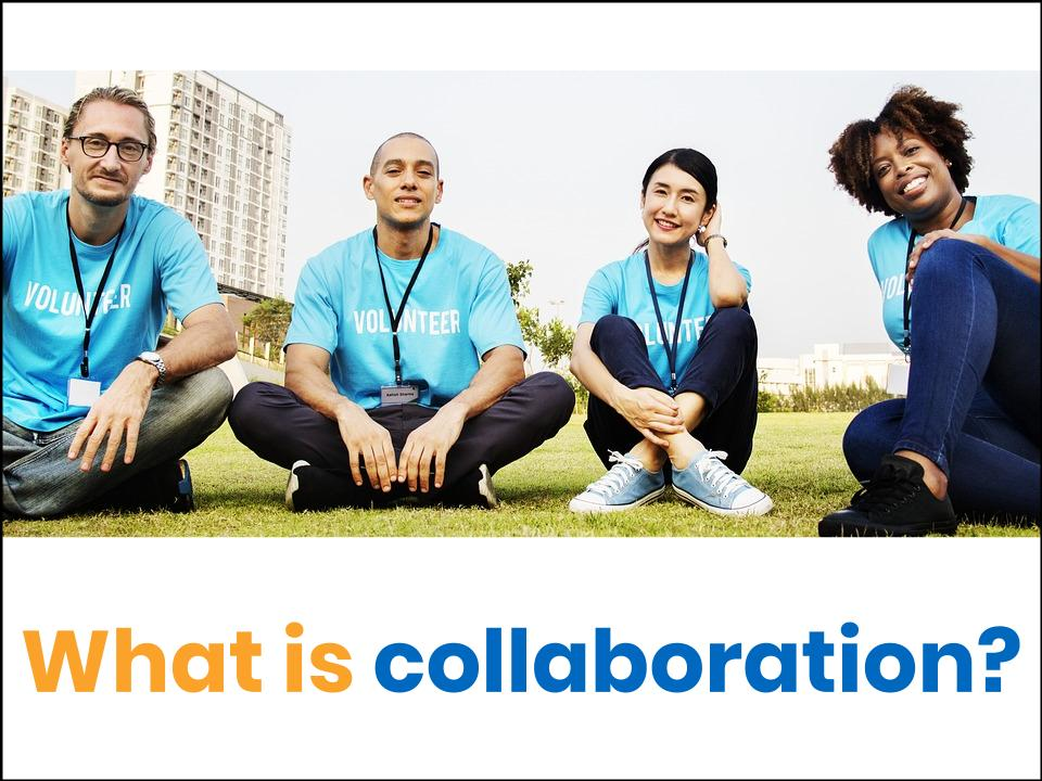 Four smiling people sitting cross legged on a field with text: What is collaboration?